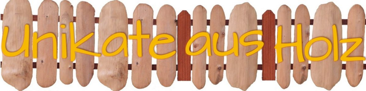 Unikate aus Holz
